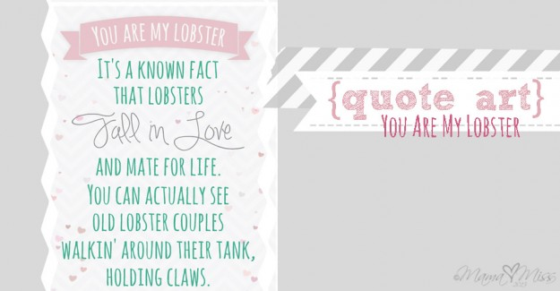 quote art: You Are My Lobster http://www.mamamiss.com ©2013