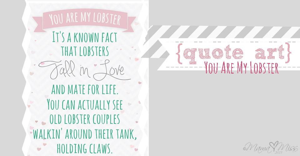 quote art: You Are My Lobster https://www.mamamiss.com ©2013