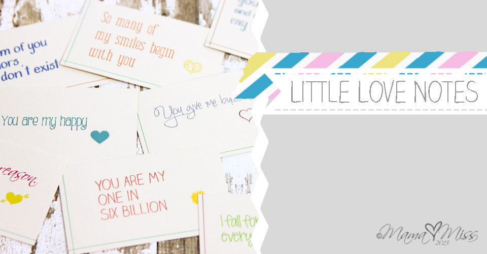 Little Love Notes - Custom Designed Free Printables https://www.mamamiss.com ©2013