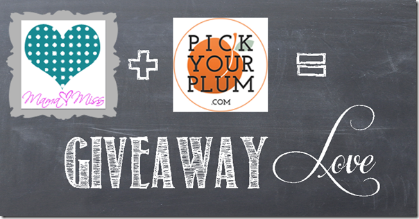 mama miss & pick your plum giveaway http://www.mamamiss.com ©2013