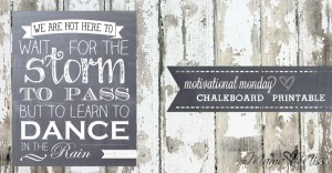 motivational monday: Chalkboard Printable {dance in the rain}