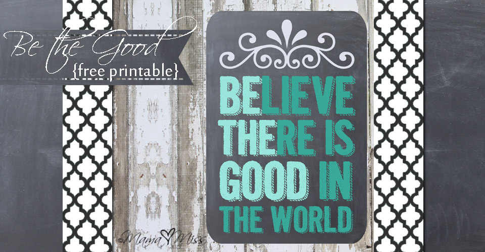 Be The Good Print #freeprintable #chalkboard https://www.mamamiss.com ©2013