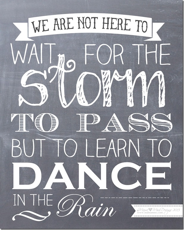 Dance In The Rain #chalkboard #freeprintable https://www.mamamiss.com ©2013