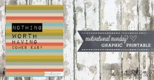 motivational monday: Graphic Print {nothing worth having}