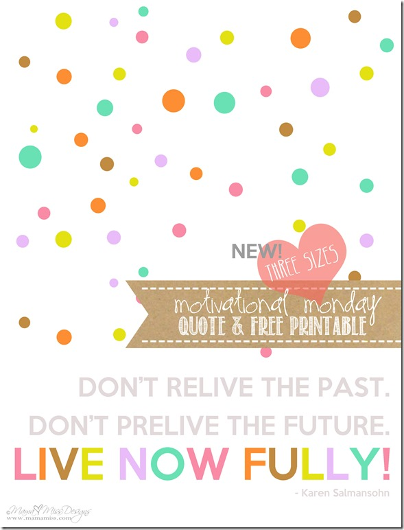 Graphic Art Print Quote – Live Now Fully {Salmansohn} | Mama Miss #quotelove #motivationalmonday #freeprintable