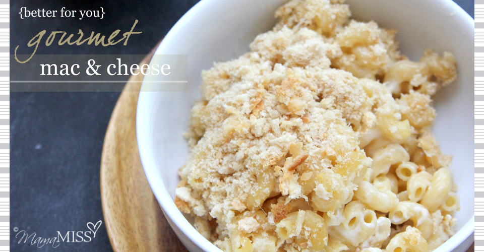 {Better For You} Gourmet Mac and Cheese - Mama Miss and ...