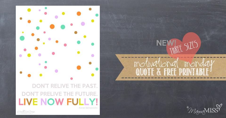 Graphic Art Print Quote – Live Now Fully {Salmansohn} | Mama Miss #quotelove #motivationalmonday #freeprintable
