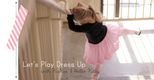 Let's Play Dress Up {with KuKee and Hello Kitty}