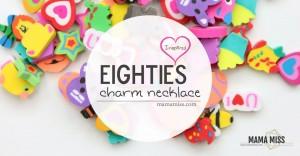 Do you remember?! DIY Inspired: Eighties Charm Necklace | @mamamissblog #eightiesstyle #retro #eightiesfashion