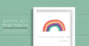 quote art: Try To Be A Rainbow | @mamamissblog #freeprintable #MayaAngelou #quotelove
