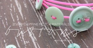 Everyday Fine Motor Materials - Buttons | @mamamissblog #finemotor #buttons #playmatters