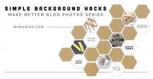 Make Better Blog Photos Series: Simple Background Hacks