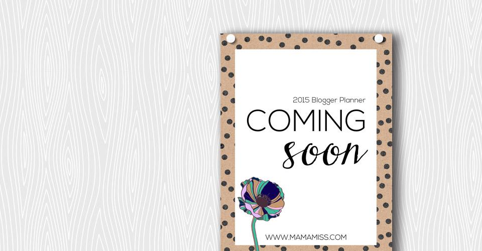 2015 Blogger Planner – coming soon | @mamamissblog #bloggerplanner #blogtips #calendar