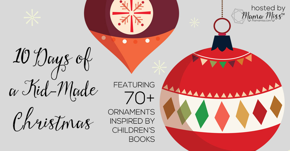 10 Days of a Kid-Made Christmas - featuring 70+ ornaments inspired by childrens books! | @mamamissblog #kidmadeChristma