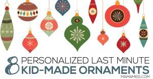 Eight Personalized Last Minute Kid-Made Ornaments | @mamamissblog #kidmadeornaments #kidmadechristmas