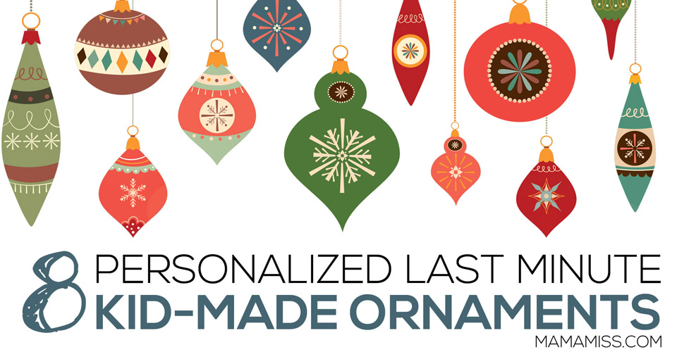 Eight Personalized Last Minute Kid-Made Ornaments | @mamamissblog #kidmadeornaments #kidmadechristmas