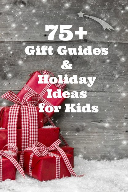 75+ Gift Guides & Holiday Ideas for Kids & Mamas
