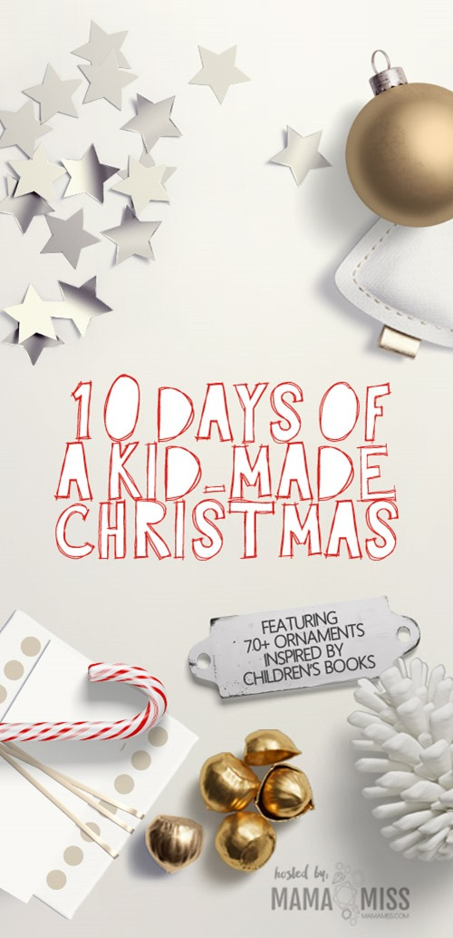 10 Days Of A Kid-Made Christmas - featuring 70+ ornaments inspired by children's books