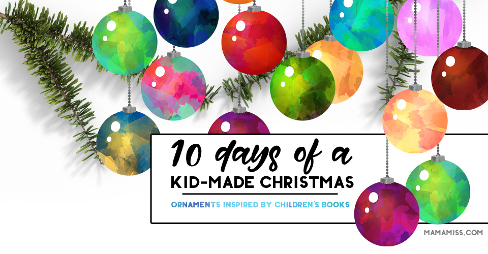 10 Days Of Christmas 2018 - Kid-Made Ornaments - Mama Miss